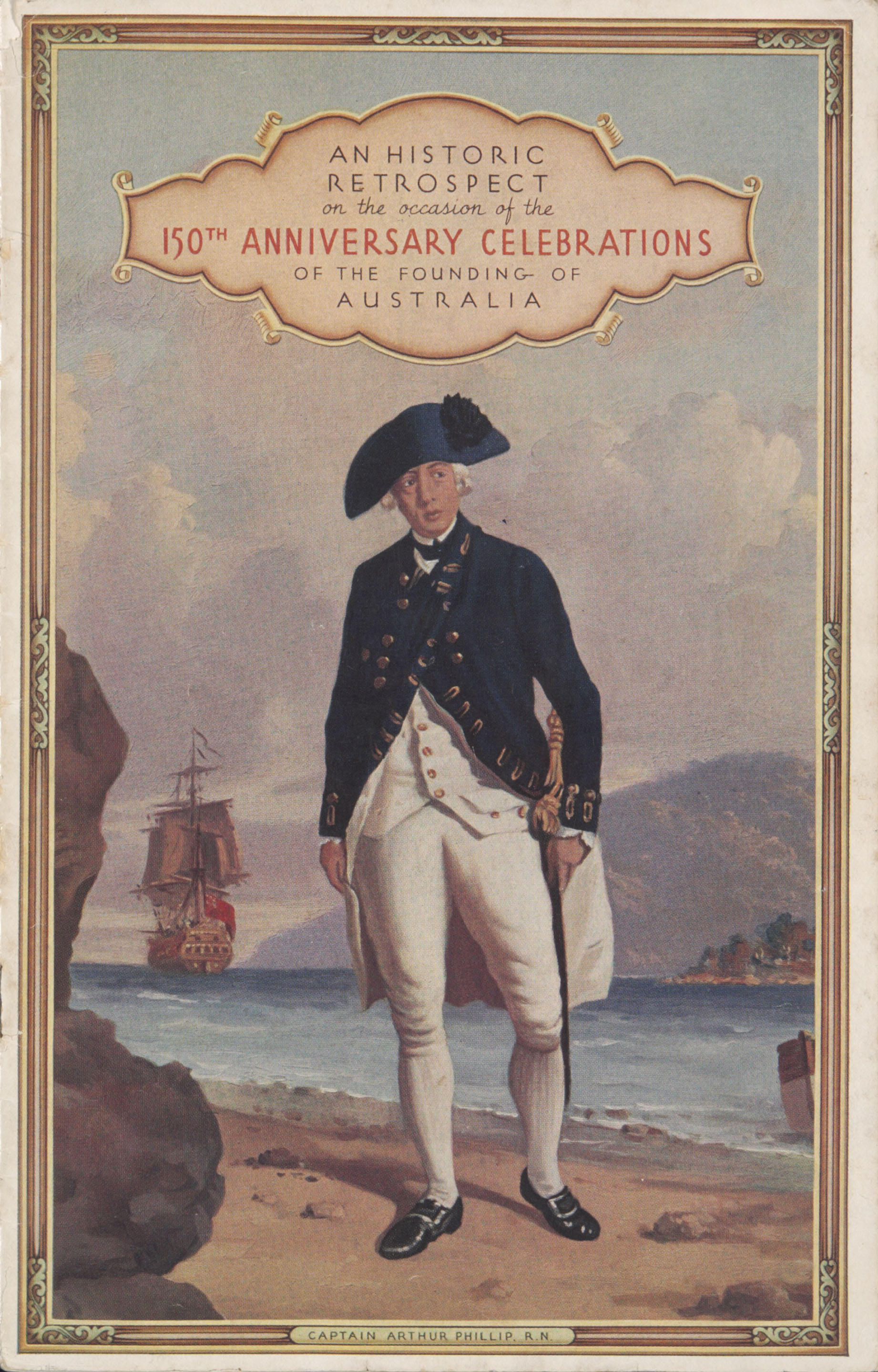 Colour publication printed for the 150th Anniversary Celebrations of Australia, 1938. Captain Arthur Phillip is featured.